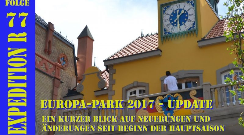 EXPEDITION R #077: EUROPA-PARK 2017 – Update