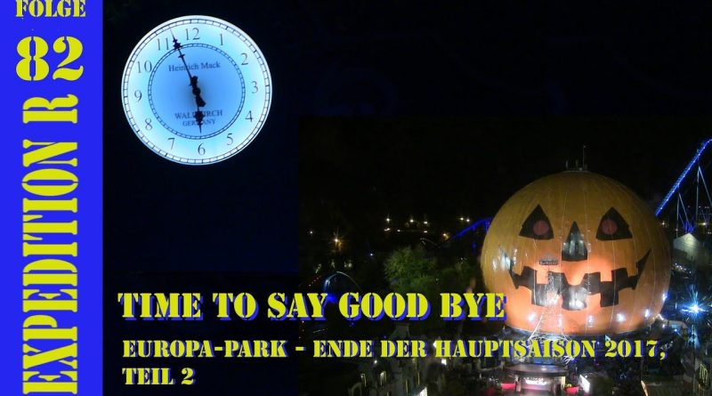 EXPEDITION R #082: Time to say Good Bye | EUROPA-PARK – Ende der Hauptsaison 2017, Teil 2