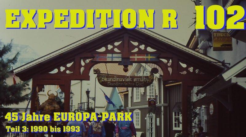 EXPEDITION R #102: 45 Jahre EUROPA-PARK – Teil 3: 1990 bis 1993